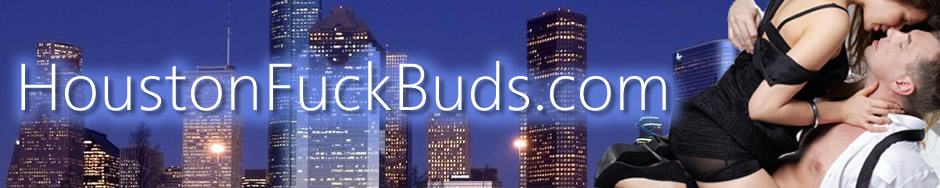 Houston Fuck Buds - Meet Local Texans for Sex!